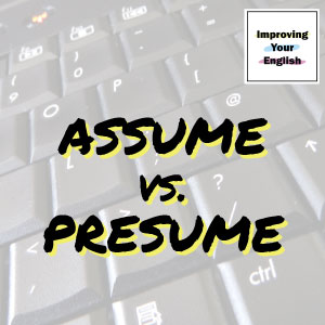 the difference between assume and presume - Assume Vs Presume